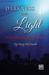 Darkness into Light: A Christmas Musical Journey for SATB Choir
