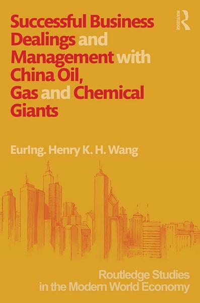 Successful Business Dealings and Management with China Oil  Gas and Chemical Giants