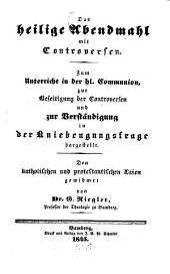 Das heilige Abendmahl mit Controversen: Zum Unterricht in der hl. Communion, zur Beseitigung der Controversen und zur Verständigung in der Kniebeugungsfrage dargestellt