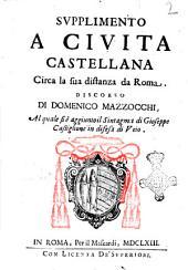 Supplimento a Ciuita Castellana circa la sua distanza da Roma. Discorso di Domenico Mazzocchi, al quale si e aggiunto il Sintagma di Gioseppe Castiglione in difesa di Veio