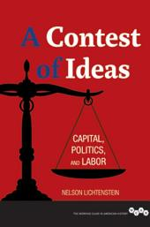 A Contest of Ideas: Capital, Politics, and Labor