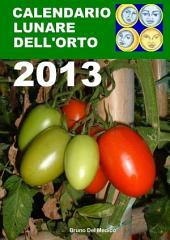 Calendario lunare dell'orto 2013: Almanacco di consultazione per i periodi di semina e le fasi lunari favorevoli