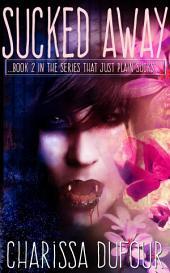 Sucked Away: Series that Just Plain Sucks book 2