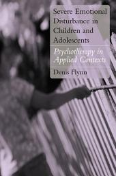 Severe Emotional Disturbance in Children and Adolescents: Psychotherapy in Applied Contexts