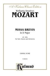 Missa Brevis in D Major, K. 194: For SATB Solo, SATB Chorus/Choir and Orchestra with Latin Text (Choral Score)