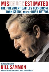 Misunderestimated: The President Battles Terrorism, Media Bias, and the Bush Haters