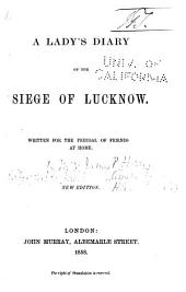 A lady's diary of the siege of Lucknow