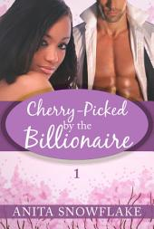 Cherry-Picked by the Billionaire: Part One