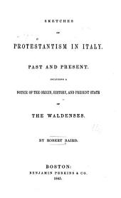 Sketches of Protestantism in Italy, Past and Present: Including a Notice of the Origin, History, and Present State of the Waldenses