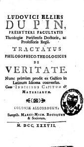 Ludovici Ellies Du Pin tractatus philosophico-theologicus de veritate: ex gallico in latinum idioma conversus