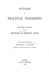 Outlines of Practical Philosophy: Dictated Portions of the Lectures of Hermann Lotze