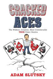 Cracked Aces: The Wildest, Craziest Most Unbelievable True Poker Stories
