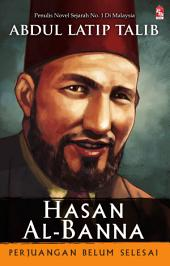 Hasan Al-Banna: Perjuangan Belum Selesai