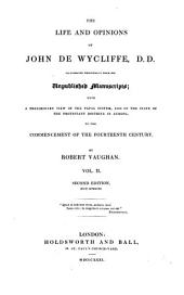The Life and Opinions of John de Wycliffe D.D.: Illustrated Principally from His Unpublished Manuscripts : with a Preliminary View of the Papal System, and the State of the Protestant Doctrine in Europe, Volume 2