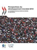 Perspectives du d  veloppement mondial 2012 La coh  sion sociale dans un monde en mutation PDF