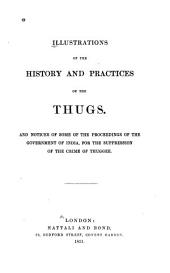 Illustrations of the History and Practices of the Thugs, and Notices of Some of the Proceedings of the Government of India: For the Suppression of the Crime of Thuggee