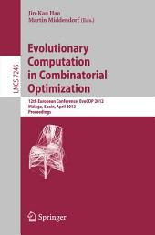 Evolutionary Computation in Combinatorial Optimization: 12th European Conference, EvoCOP 2012, Málaga, Spain, April 11-13, 2012, Proceedings