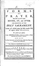 Forms of Prayer  proper to be used before  at  and after the receiving of the Holy Sacrament     The sixth edition  corrected and enlarged PDF