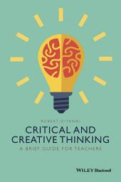 Critical and Creative Thinking: A Brief Guide for Teachers