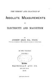 The Theory and Practice of Absolute Measurements in Electricity and Magnetism: Volume 1