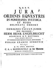 Iura ordinis equestris in Pomerania Suethica et Rugia delineata