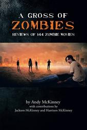 A Gross of Zombies: Reviews of 144 Zombie Movies