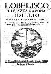 L'obelisco di piazza Nauona idillio di Maria Portia Vignoli. Con la dichiaratione delle statue, animali, piante, e di tutto quello, che si contiene in detto obelisco