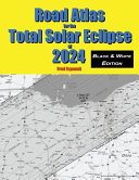 Road Atlas for the Total Solar Eclipse of 2024 - Black and White Edition