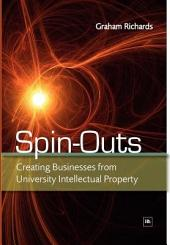 Spin-Outs: Creating Businesses from University Intellectual Property