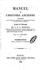Manuel de l'histoire ancienne consideree sous le rapport des constitutions, du commerce et des colonies des divers etats del'antiquite de A. H. L. Heeren
