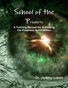 School of the Prophets  a Training Manual for Activating the Prophetic PDF