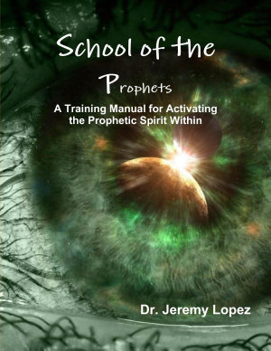 School of the Prophets  a Training Manual for Activating the Prophetic