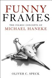 Funny Frames: The Filmic Concepts of Michael Haneke