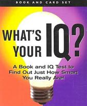 What's Your IQ? Book and Card Kit: A Book and IQ Test to Find Out Just How Smart You Really Are!