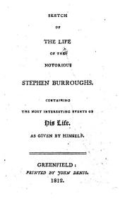 Sketch of the Life of the Notorious Stephen Burroughs: Containing the Most Interesting Events of His Life