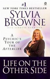 Life on the Other Side: A Psychic's Tour of the Afterlife
