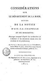 Considérations sur le département de la Roer suivies de la notice d'Aix-la-Chapelle et de Borcette ... Par m. Sylv.-Meinrad-Xavier de Golbery ..