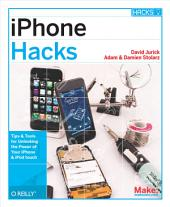 iPhone Hacks: Pushing the iPhone and iPod touch Beyond Their Limits