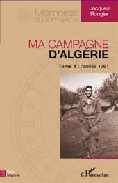 Ma campagne d'Algérie: Tome 1 : l'année 1961