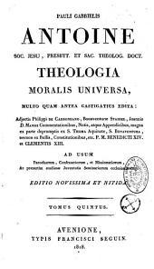 Theologia moralis universa...adjectis Ph. de Carboneau, Bonav. Staidel, I. D. Mansii...notis atq. appendicibus