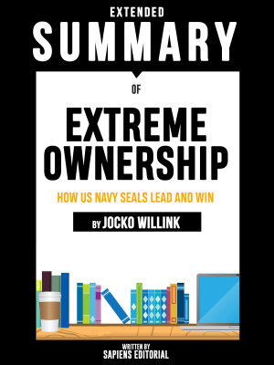 Extended Summary Of Extreme Ownership  How Us Navy SEALs Lead And Win   By Jocko Willink