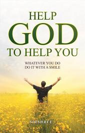 Help God To Help You: Whatever You Do Do it With a Smile