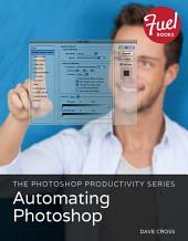 The Photoshop Productivity Series: Automating Photoshop