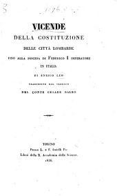 Vicende delle costituzione delle città Lombarde, fino alla discesa di Federico I., Imperatore in Italia. Traduzione dal Tedesco del Conte C. Balbo