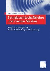 Betriebswirtschaftslehre und Gender Studies: Analysen aus Organisation, Personal, Marketing und Controlling
