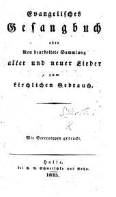 Evangelisches Gesangbuch, oder neu berbeitete Sammlung alter und neuer Leider zum kirchlichen Gebrauch. (Anhang einiger kurzen Gebete.).