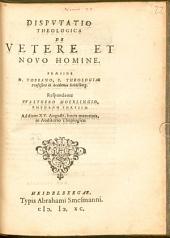 Disputatio Theologica De Vetere Et Novo Homine