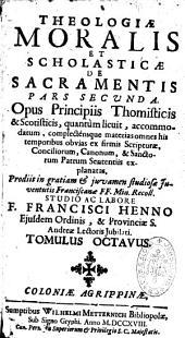 Theologia dogmatica ac scholasticae de Deo uno et trino... opus principiis theomisticis et scotisticis accomodatum de sacramentis... studio ac labore F. Francisci Henno