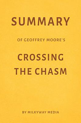 Summary of Geoffrey Moore   s Crossing the Chasm by Milkyway Media
