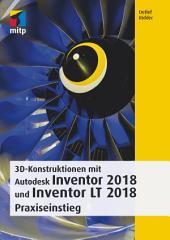 3D-Konstruktionen mit Autodesk Inventor und Inventor LT 2018: Praxiseinstieg